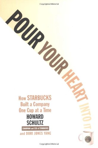 Pour Your Heart Into It: How Starbucks Built a Company One Cup at a Time, by Howard Schultz
